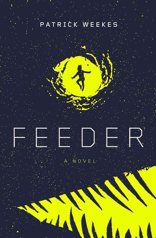 Review: Feeder by Patrick Weekes