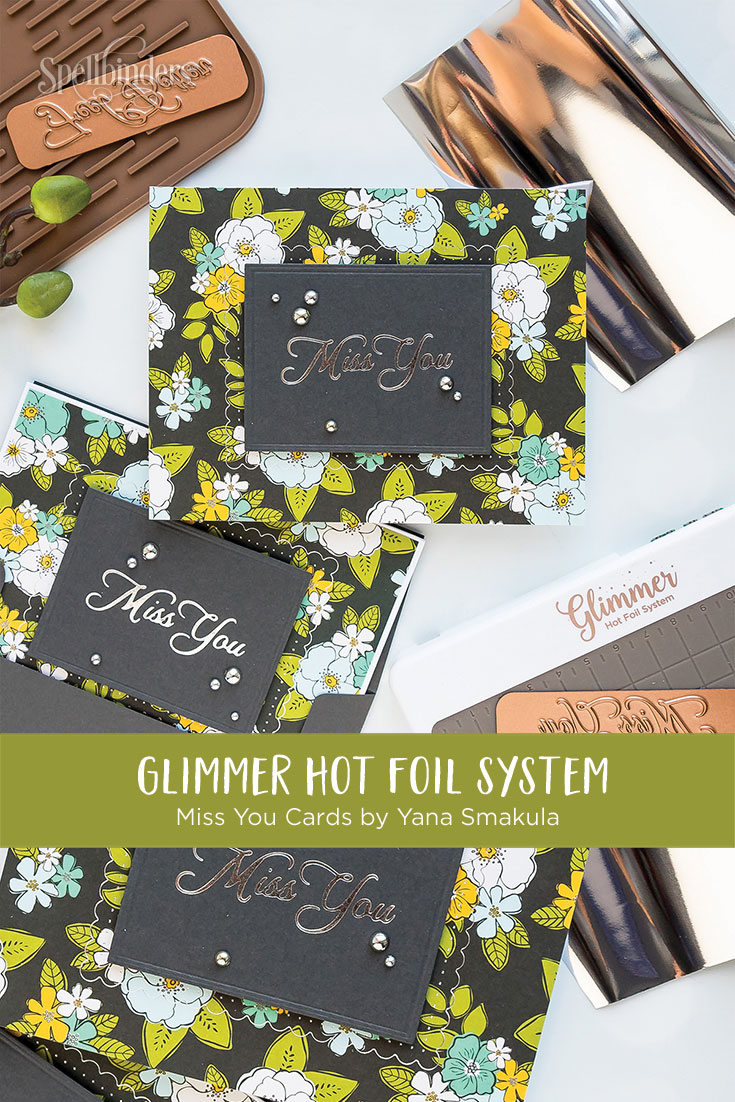 Spellbinders Glimmer Hot Foil System | Quick & Easy Miss You Hot Foil Cards with Yana Smakula #spellbinders #glimmerhotfoilsystem