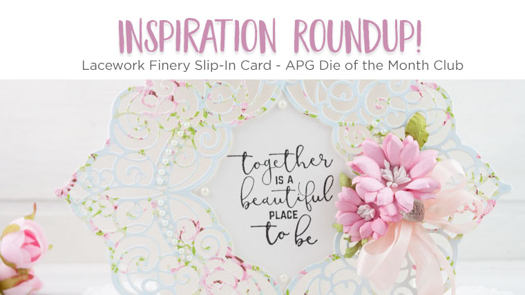 Spellbinders Inspiration Roundup - Lacework Finery Slip-In Card - Amazing Paper Grace Die of the Month Club