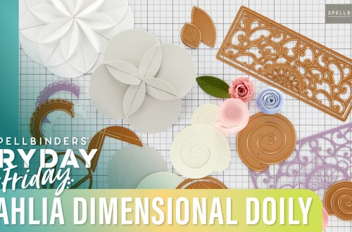 Tips and Tricks with Dahlia Dimensional Doily Die of the Month | Spellbinders Live