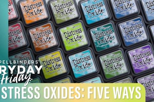 Distress Oxides Five Ways | Spellbinders Live
