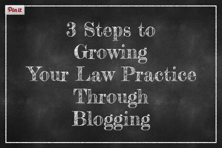 3 Steps to Growing Your Law Practice Through Blogging