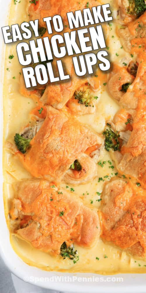 Chicken Roll Ups in a casserole dish view from over the top with title
