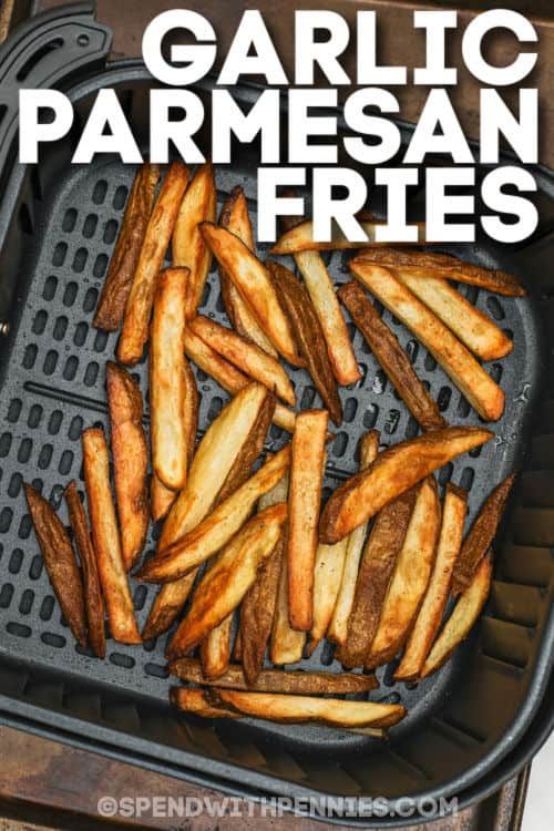 fries in the air fryer to make Garlic Parmesan Fries with writing