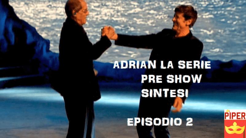 Pre Show Adrian la serie evento episodio 2, Adriano Celentano canta e balla con Gianni Morandi e Maria De Filippi SINTESI