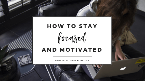 How to Stay Focused and Motivated in 2021