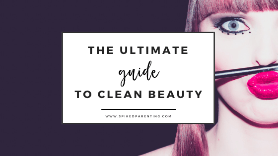 The Ultimate Guide to Clean Beauty Products