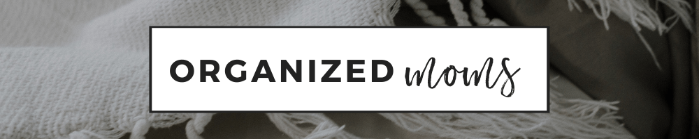 10 Habits of Organized Moms