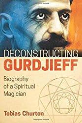 Deconstructing Gurdjieff, by Tobias Churton