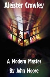 Aleister Crowley: A Modern Master, by John Moore