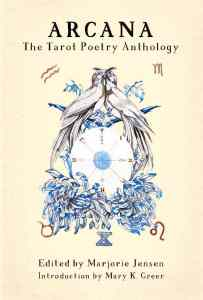 Arcana: The Tarot Poetry Anthology, edited by Marjorie Jensen