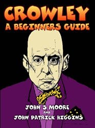 Crowley: A Beginner's Guide, by John S Moore