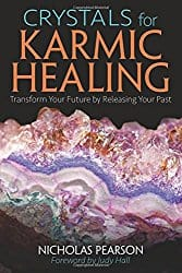 Crystals for Karmic Healing: Transform Your Future by Releasing Your Past, by Nicholas Pearson