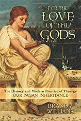 For the Love of the Gods: The History and Modern Practice of Theurgy, by Brandy Williams