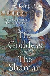 The Goddess and the Shaman, by J. A. Kent
