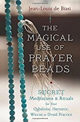 The Magical Use of Prayer Beads, by Jean-Louis de Biasi