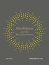 Mindfulness and the Big Questions: Philosophy for Now, by Ben Irvine