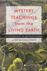 Mystery Teachings from the Living Earth, by John Michael Greer