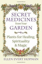 Secret Medicines from your Garden, by Ellen Evert Hopman