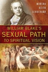 William Blake's Sexual Path to Spiritual Vision, by Marsha Keith Schuchard
