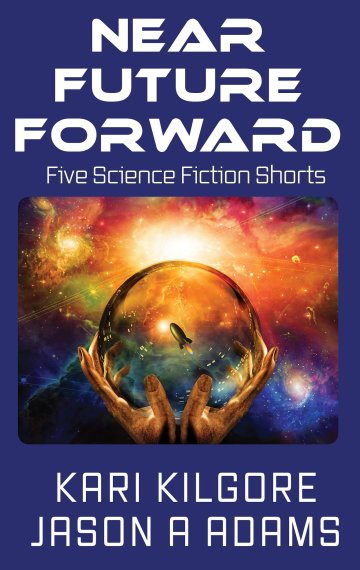 Near Future Forward: Five Science Fiction Shorts