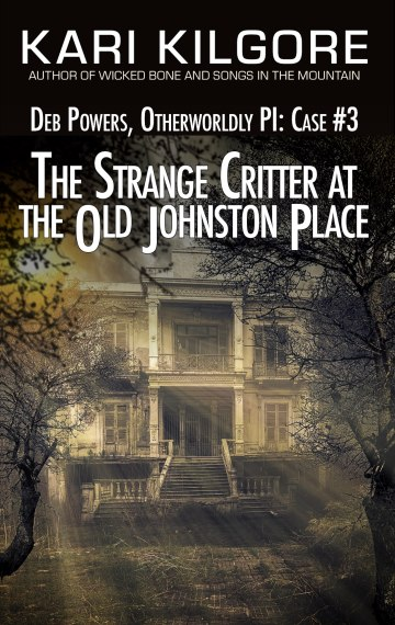 The Strange Critter at the Old Johnston Place: Deb Powers, Otherworldly PI: Case #3