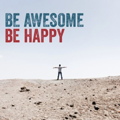 Be Awesome, Be Happy
