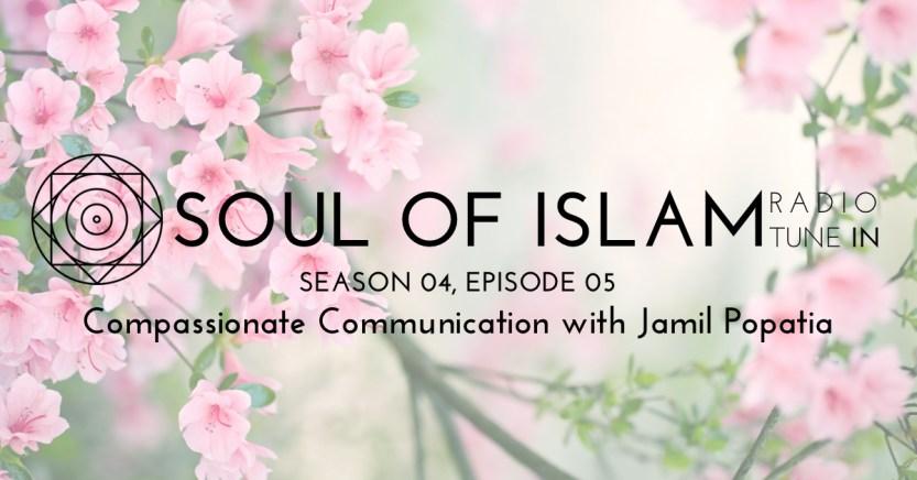 Soul of Islam Radio : Compassionate Communication with Jamil Popatia
