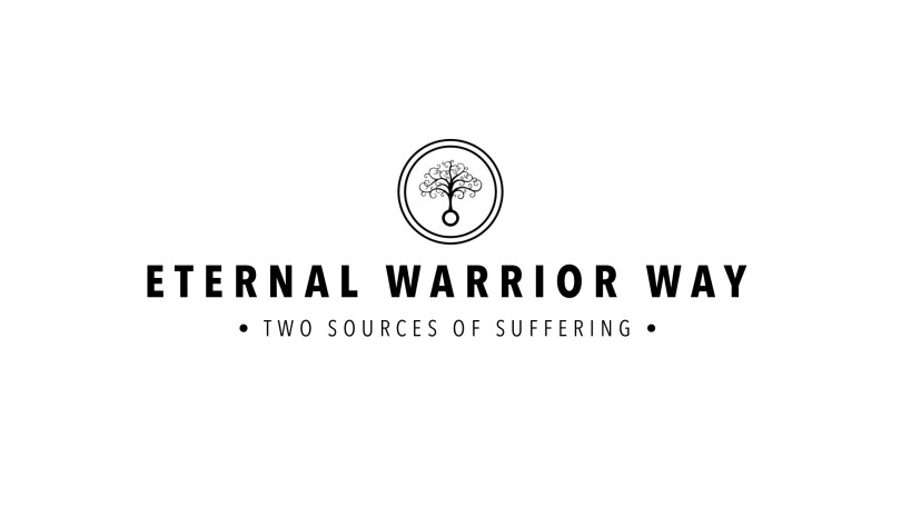Eternal Warrior Way : The Two Sources of Suffering