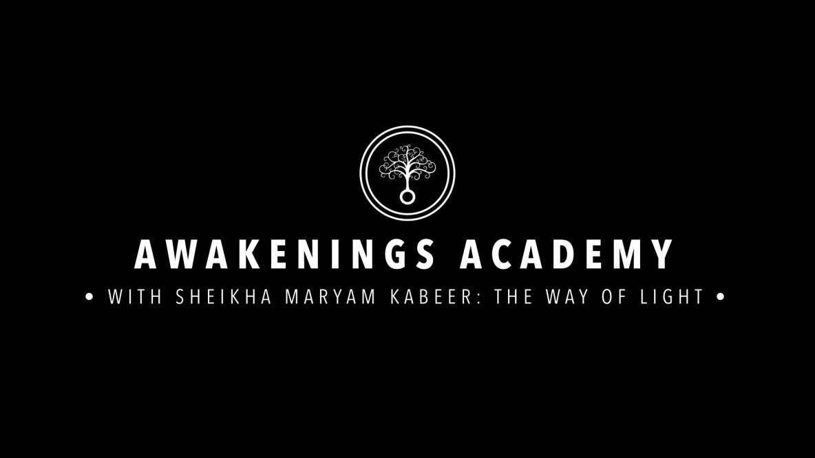 Awakenings Academy : With Sheikha Maryam Kabeer: The Way of Light