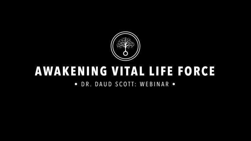 Dr. Daud Scott : Awakening Vital Life Force: Webinar