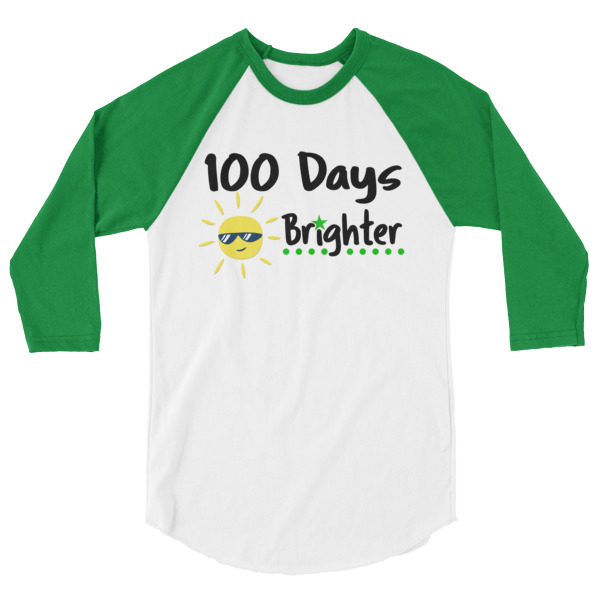 100 Days Brighter 3/4 sleeve raglan shirt