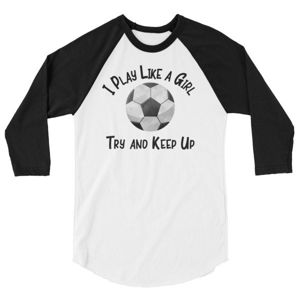 I Play Like A Girl T-Shirt 3/4 sleeve raglan shirt