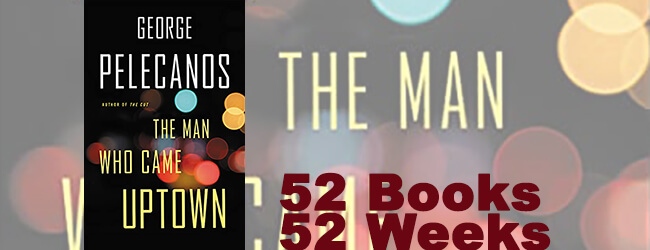 The man who came uptown, by george pelecanos