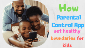 How Parental control app set healthy boundaries for kids
