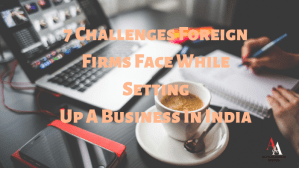 7 Challenges Foreign Firms Face While Setting Up A Business In India