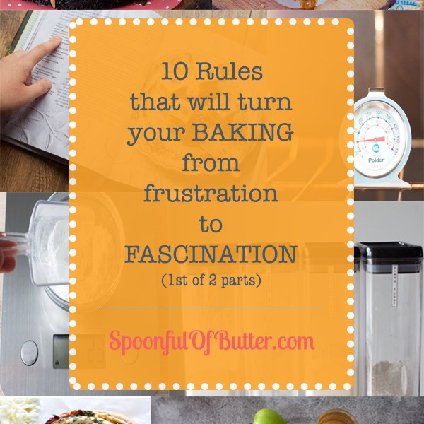 10 Rules that will turn your baking from frustration to fascination (1st of 2 parts) | www.SpoonfulOfButter.com