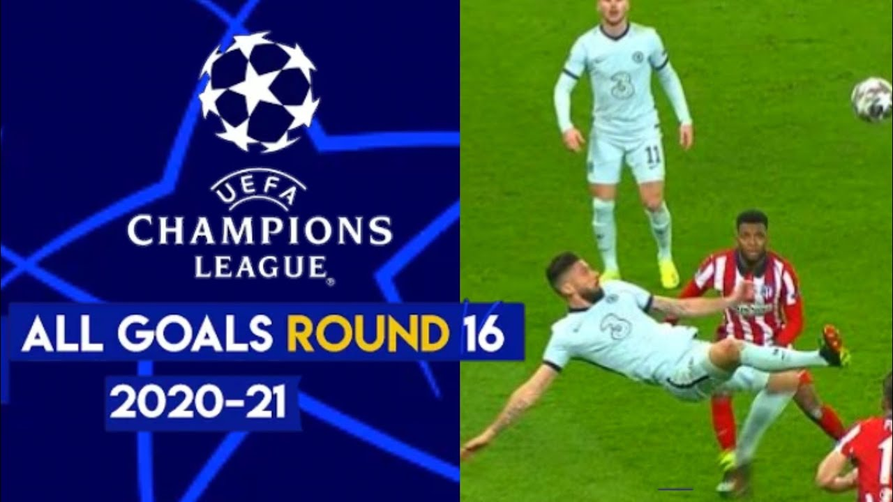 UEFA CHAMPIONS LEAGUE LAST 16 • All Goals  first leg •2020/2021