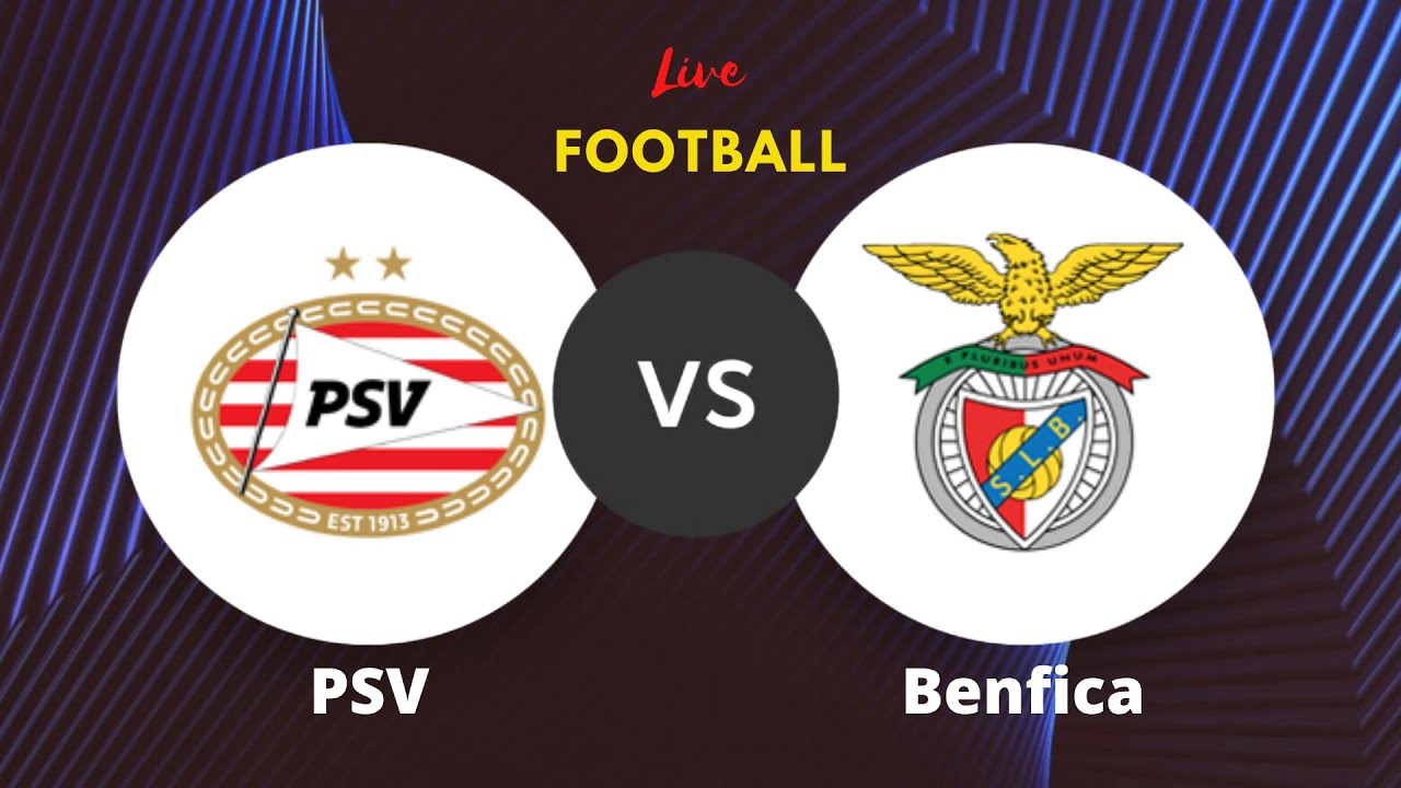PSV vs Benfica   UEFA Champions League   Live Football Match Today   Preview & Prediction