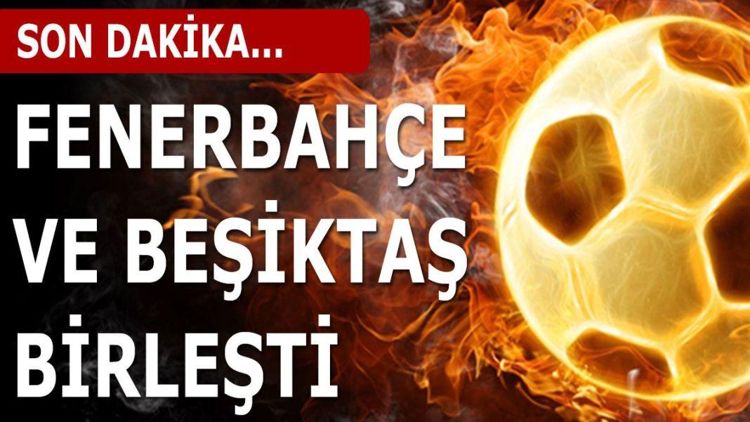 Fenerbahçe Beşiktaş birleşti