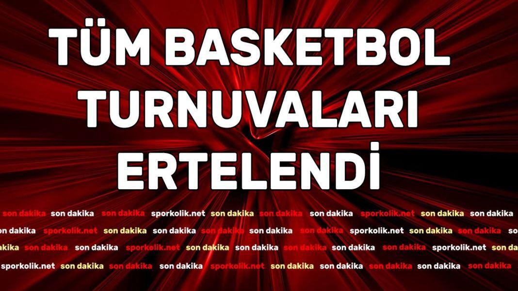 Basketbol turnuvaları ertelendi