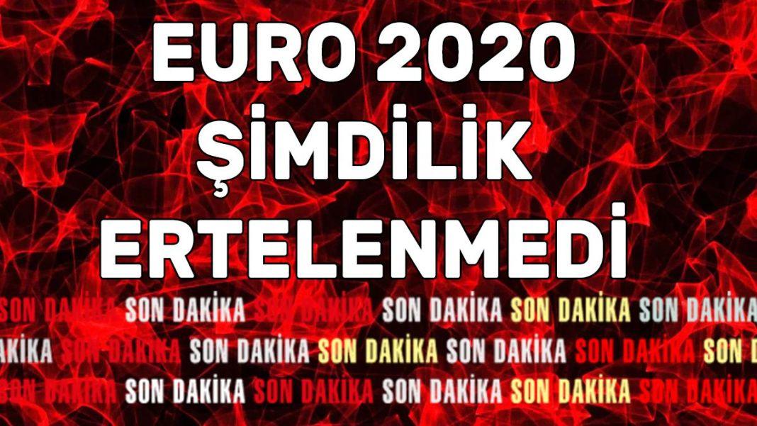 Euro 2020 şimdilik ertelenmedi