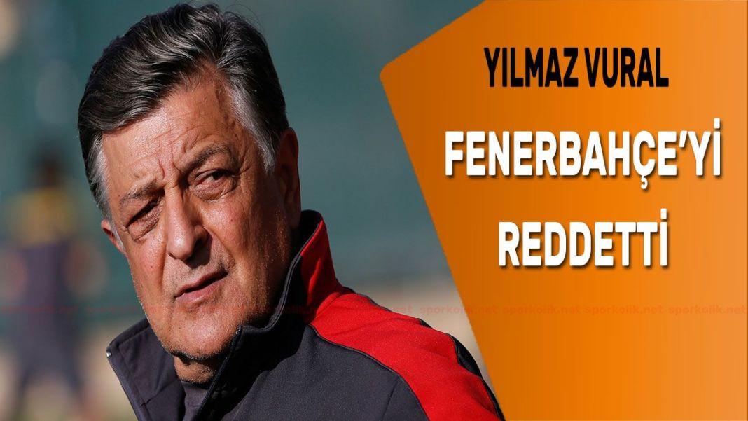 Yılmaz Vural Fenerbahçe'yi reddetti