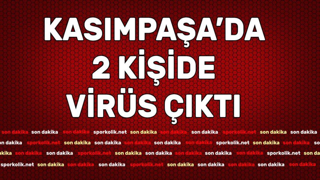 Kasımpaşa'da Coronavirüs pozitif çıktı