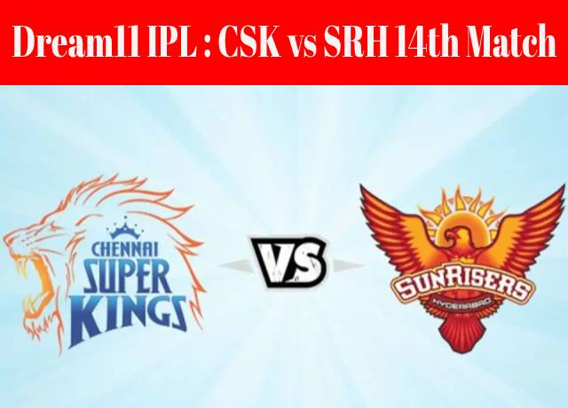 Dream11 IPL : CSK vs SRH