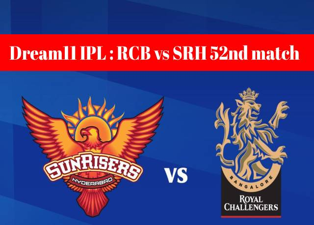 Dream11 IPL : RCB vs SRH 52nd match live streaming & score
