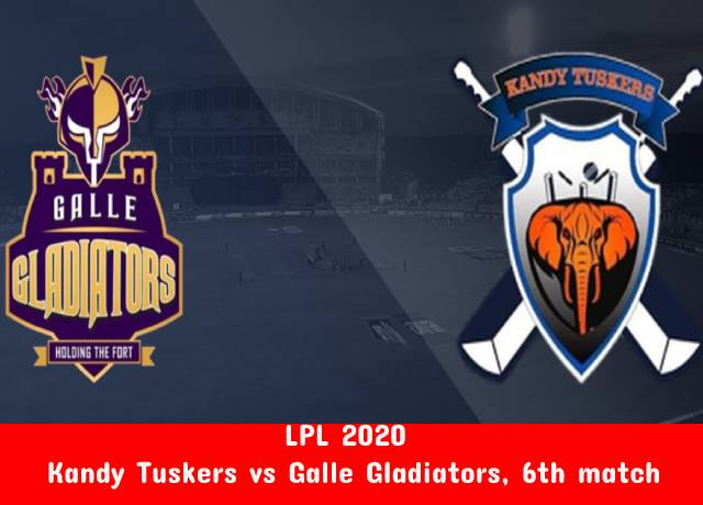 LPL 2020 : Kandy Tuskers vs Galle Gladiators, 6th match live streaming