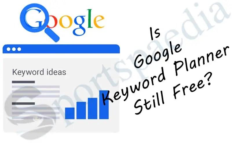 Is Google Keyword Planner Still Free?