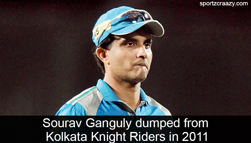 Sourav Ganguly dumped from Kolkata Knight Riders in 2011