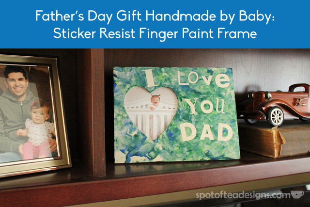 Father's Day Kids Craft: Sticker Resist Picture frame. Apply stickers, let baby paint, then remove stickers to reveal message | spotofteadesigns.com